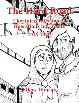 The hard road: Ukrainian internment operations in Canada 1914-1920